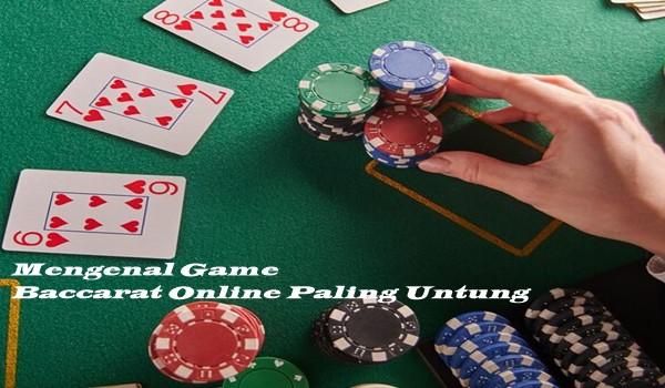 Mengenal Game Baccarat Online Paling Untung